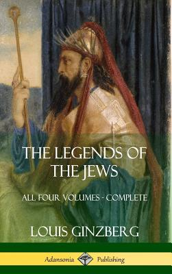 The Legends of the Jews: All Four Volumes - Complete (Hardcover) Cover Image