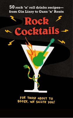 Rock Cocktails: 50 rock 'n' roll drinks recipes—from Gin Lizzy to Guns 'n' Rosés Cover Image