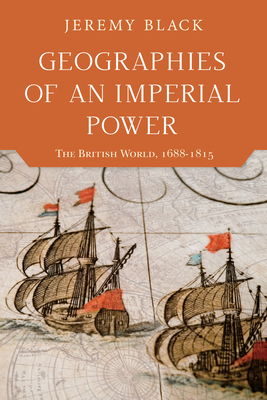 Geographies of an Imperial Power: The British World, 1688-1815 Cover Image