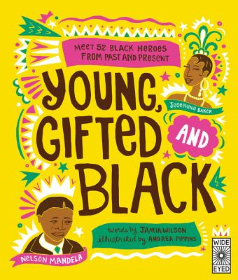 Young Gifted and Black: Meet 52 Black Heroes from Past and Present Cover Image