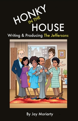 Honky in the House: Writing & Producing The Jeffersons Cover Image