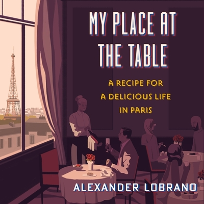 My Place at the Table: A Recipe for a Delicious Life in Paris Cover Image