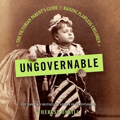 Ungovernable: The Victorian Parent's Guide to Raising Flawless Children Cover Image