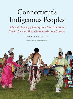 Connecticut's Indigenous Peoples: What Archaeology, History, and Oral Traditions Teach Us About Their Communities and Cultures Cover Image