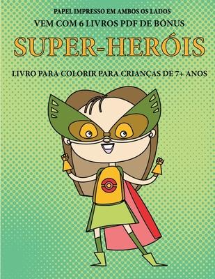 Livro para colorir para crianças de 7+ anos (Super-heróis): Este livro tem 40 páginas coloridas sem stress para reduzir a frustração e melhorar a conf Cover Image