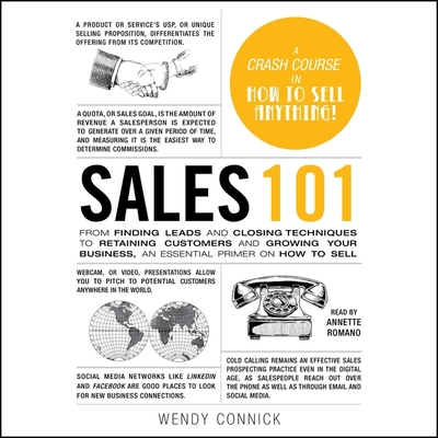 Sales 101: From Finding Leads and Closing Techniques to Retaining Customers and Growing Your Business, an Essential Primer on How Cover Image