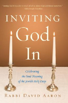 Inviting God in: Celebrating the Soul-Meaning of the Jewish Holy Days Cover Image