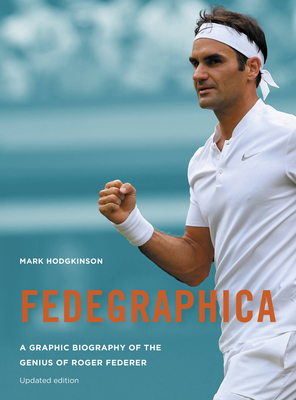 Fedegraphica: A Graphic Biography of the Genius of Roger Federer: Updated edition Cover Image