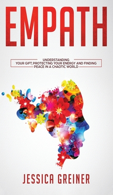 Empath: Understanding Your Gift, Protecting your Energy and Finding Peace in a Chaotic World Cover Image