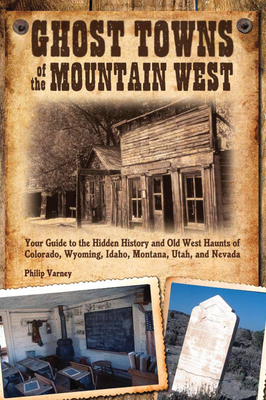 Ghost Towns of the Mountain West: Your Guide to the Hidden History and Old West Haunts of Colorado, Wyoming, Idaho, Mont Cover Image
