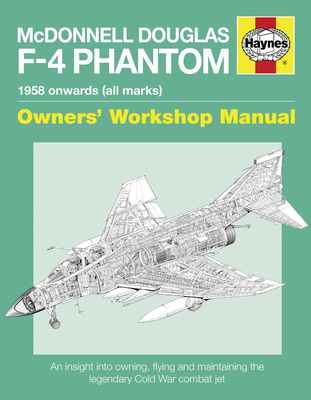McDonnell Douglas F-4 Phantom 1958 Onwards (all marks): An Insight into Owning, Flying and Maintaining the legendary Cold War combat jet (Owners' Workshop Manual) Cover Image