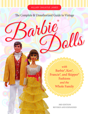 The Complete & Unauthorized Guide to Vintage Barbie(r) Dolls: With Barbie(r), Ken(r), Francie(r), and Skipper(r) Fashions and the Whole Family Cover Image