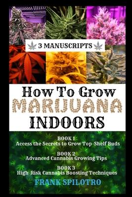 How to Grow Marijuana Indoors: 3 Manuscripts Cover Image