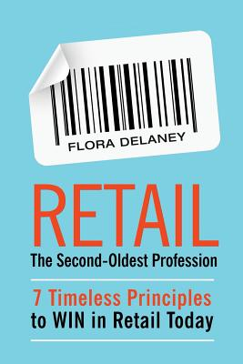 Retail The Second-Oldest Profession: 7 Timeless Principles to WIN in Retail Today Cover Image