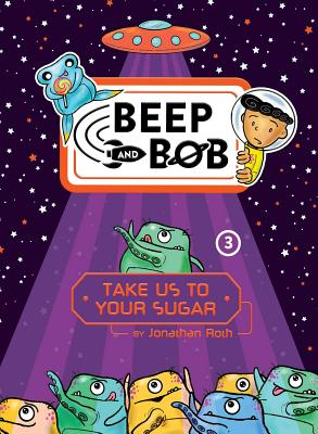 Cover for Take Us to Your Sugar (Beep and Bob #3)