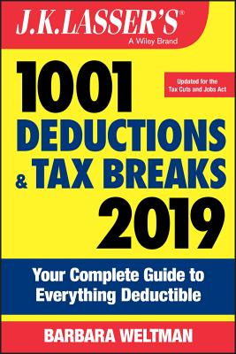 J.K. Lasser's 1001 Deductions and Tax Breaks 2019: Your Complete Guide to Everything Deductible Cover Image