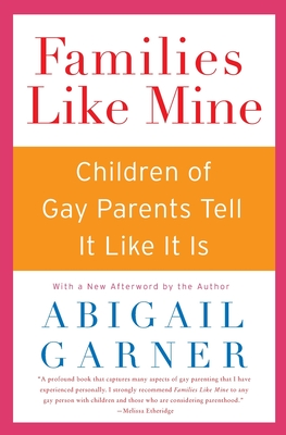 Families Like Mine: Children of Gay Parents Tell It Like It Is Cover Image