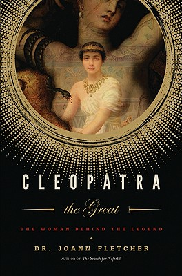 Cleopatra the Great: The Woman Behind the Legend Cover Image