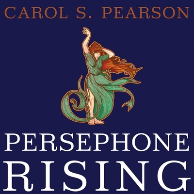 Persephone Rising: Awakening the Heroine Within Cover Image