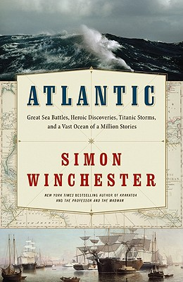 Atlantic: Great Sea Battles, Heroic Discoveries, Titanic Storms,and a Vast Ocean of a Million Stories Cover Image