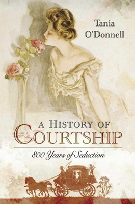 A History of Courtship: 800 Years of Seduction Cover Image