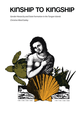 Kinship to Kingship: Gender Hierarchy and State Formation in the Tongan Islands (Texas Press Sourcebooks in Anthropology #14) Cover Image