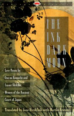 The Ink Dark Moon: Love Poems by Ono no Komachi and Izumi Shikibu, Women of the Ancient Court of Japan (Vintage Classics) Cover Image