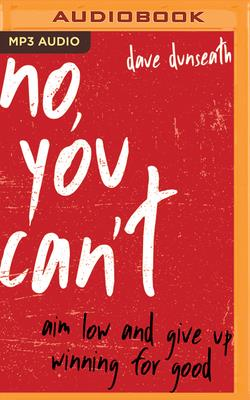 No, You Can't: Aim Low and Give Up Winning for Good Cover Image