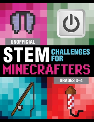 Unofficial STEM Challenges for Minecrafters: Grades 3–4 (STEM for Minecrafters) Cover Image