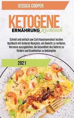 Ketogenes Diät-Kochbuch 2021: Einfache Rezepte, um Geld und Zeit zu sparen. Abnehmen und Cholesterin senken mit Low Carb und High Fat Rezepten für V Cover Image