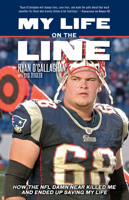 My Life on the Line: How the NFL Damn Near Killed Me and Ended Up Saving My Life Cover Image