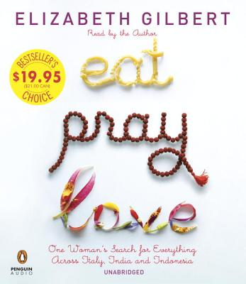 Eat Pray Love: One Woman's Search for Everything Across Italy, India and Indonesia Cover Image