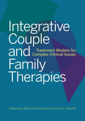 Integrative Couple and Family Therapies: Treatment Models for Complex Clinical Issues Cover Image