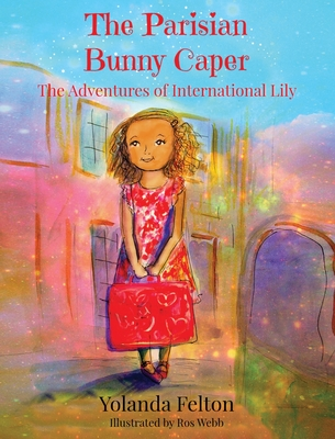 The Parisian Bunny Caper: The Adventures of International Lily Cover Image