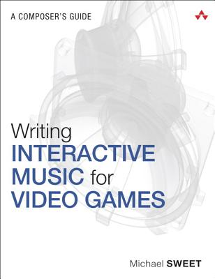 Writing Interactive Music for Video Games: A Composer's Guide (Game Design) Cover Image