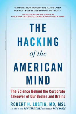 The Hacking of the American Mind: The Science Behind the Corporate Takeover of Our Bodies and Brains Cover Image