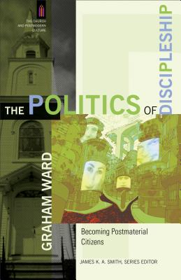 The Politics of Discipleship: Becoming Postmaterial Citizens (Church and Postmodern Culture) Cover Image