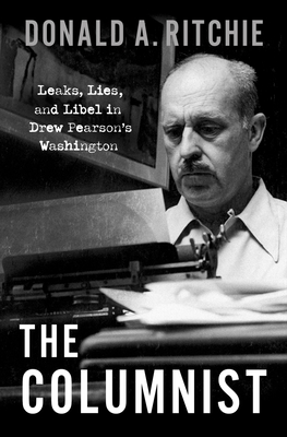 The Columnist: Leaks, Lies, and Libel in Drew Pearson's Washington Cover Image