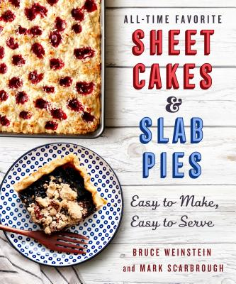 All-Time Favorite Sheet Cakes & Slab Pies: Easy to Make, Easy to Serve Cover Image