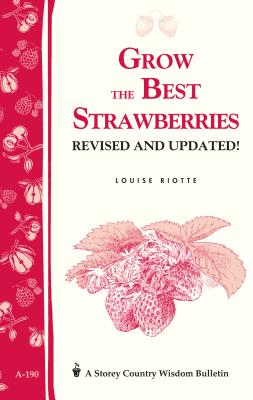 Grow the Best Strawberries: Storey's Country Wisdom Bulletin A-190 (Storey Country Wisdom Bulletin) Cover Image