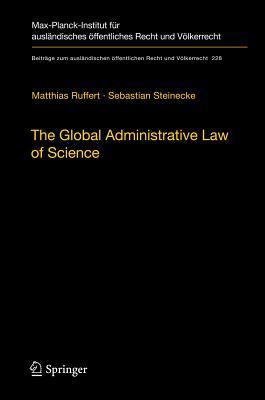 The Global Administrative Law of Science (Beitrage Zum Auslandischen Offentlichen Recht Und Volkerrecht #228) Cover Image