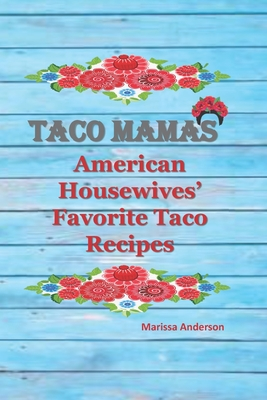 Taco Mamas: American Housewives' Favorite Taco Recipes Cover Image