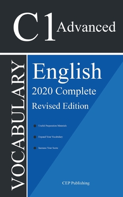 English C1 Advanced Vocabulary 2020 Complete Revised Edition: Words You Should Know to Pass all C1 Advanced English Level Tests and Exams (Ingles C1) Cover Image