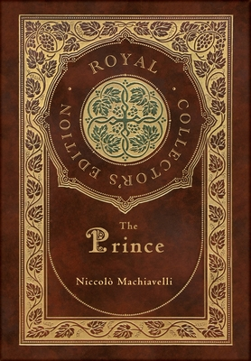The Prince (Royal Collector's Edition) (Annotated) (Case Laminate Hardcover with Jacket) Cover Image