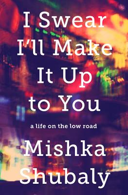I Swear I'll Make It Up to You: A Life on the Low Road Cover Image