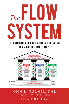 The Flow System: The Evolution of Agile and Lean Thinking in an Age of Complexity Cover Image