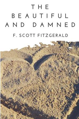 The Beautiful and the Damned: A F. Scott Fitzgerald's novel portraying the American Eastern elite during the Jazz Age in the early 1920s Cover Image