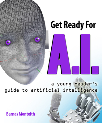 Get Ready for A.I.: A Young Reader's Guide to Artificial Intelligence Cover Image