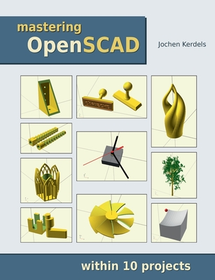 Mastering OpenSCAD: within 10 projects Cover Image