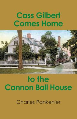 Cass Gilbert Comes Home to the Cannon Ball House Cover Image